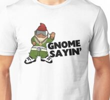 Gnome Sayin Funny Swag Gnome Unisex T-Shirt