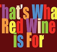 That's What Red Wine is For by Lisa Rotenberg