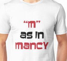 """M"" As In Mancy Unisex T-Shirt"
