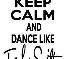 Keep Calm and Dance Like Taylor Swift by Wonderstruck13
