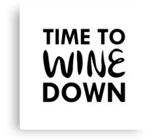 Time to Wine Down Canvas Print