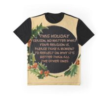 This holiday  season, no matter what  your religion is,  please take a moment  to reflect on why it's  better than all  the other ones. Graphic T-Shirt