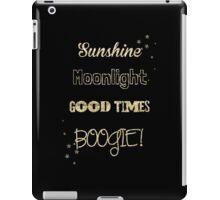 Sunshine, Moonlight, Good times, BOOGIE! iPad Case/Skin