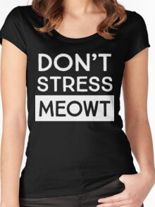 Don't stress meowt Women's Fitted Scoop T-Shirt