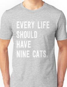 Every life should have nine cats Unisex T-Shirt