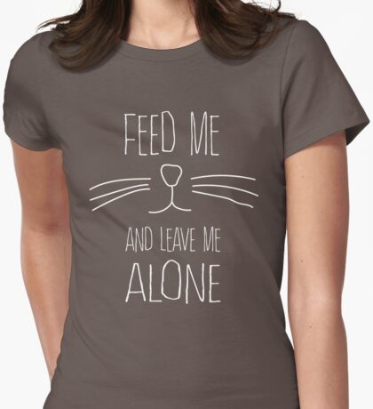 Feed me and leave me alone (cat face) Womens Fitted T-Shirt