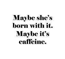 Maybe It's Caffeine Photographic Print