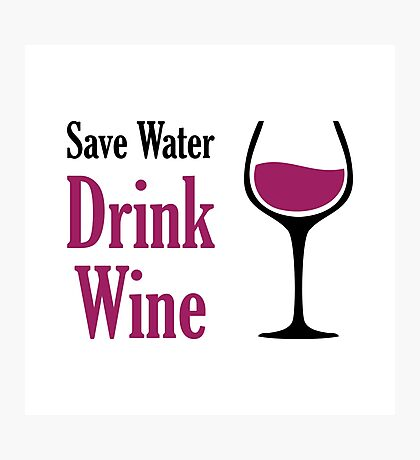 Save Water Drink Wine Photographic Print
