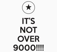 It's Not Over 9000!!! (Black) by Nguyen013