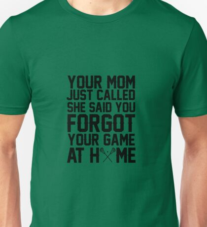 Your Mom Called You Forgot Your Game At Home Unisex T-Shirt
