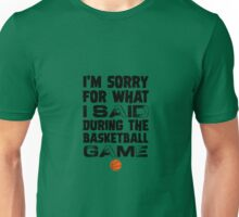 I'm Sorry For What I Said During The Basketball Game Unisex T-Shirt