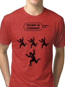 Trump Is Coming! (Challenge) Tri-blend T-Shirt