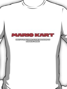 Mario Kart - Destroying Friendships Since 1992 T-Shirt