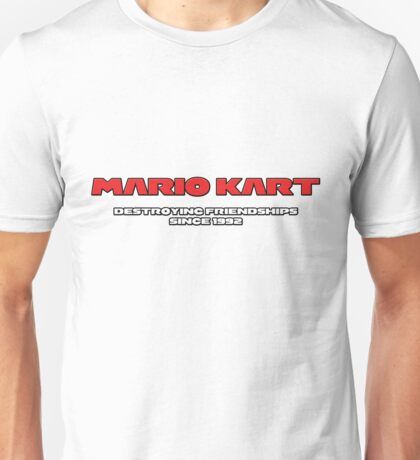 Mario Kart - Destroying Friendships Since 1992 Unisex T-Shirt