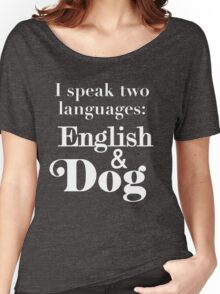 I speak two languages: English and Dog Women's Relaxed Fit T-Shirt