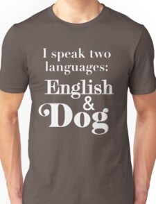 I speak two languages: English and Dog Unisex T-Shirt