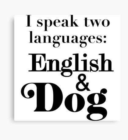 I speak two languages: English and Dog Canvas Print