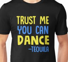 Trust me You can Dance - Tequila Partying Unisex T-Shirt