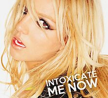 INTOXICATE ME NOW by Bsbodyache