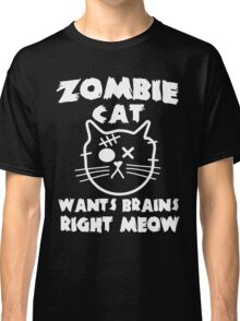 Zombie cat wants brains right meow Classic T-Shirt