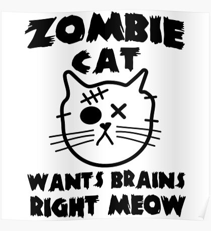 Zombie cat wants brains right meow Poster