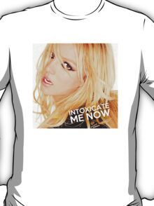 INTOXICATE ME NOW T-Shirt