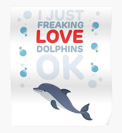 I just freaking Dolphins - Favorite Aquatic Marine Wildlife  Poster