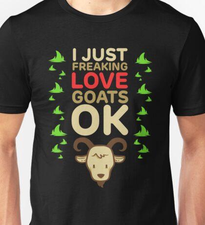 I just freaking Love Goats - Ruminant Farm Animals Unisex T-Shirt