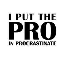 Put the Pro In Procrastinate Photographic Print