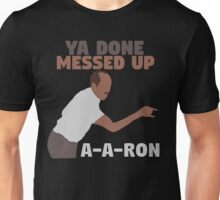 Key and Peele - Ya Done Messed up A-A-Ron Unisex T-Shirt