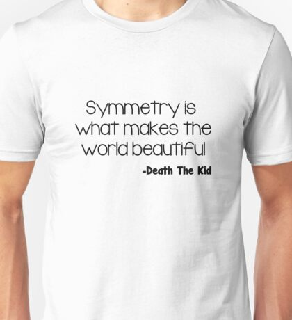 Symmetry is what makes the world beautiful (death the kid) Unisex T-Shirt