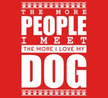 The More People I Meet, The More I Love My Dog by 4season