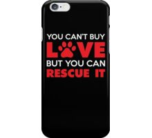 You Can't Buy Love But You Can Recue It iPhone Case/Skin