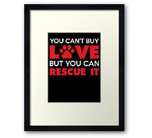 You Can't Buy Love But You Can Recue It Framed Print