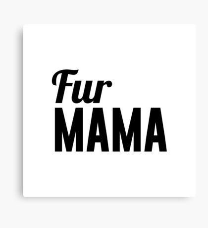 Fur Mama Canvas Print