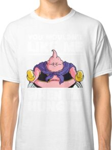 You Wouldn't Like Me When I'm Hungry (Fat Buu) Classic T-Shirt