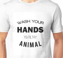 Wash Your Hands Ya Filthy Animal Unisex T-Shirt