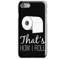 That's How I Roll - Black iPhone Case/Skin
