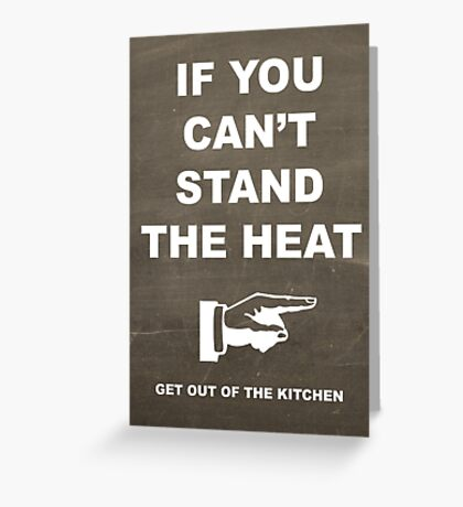 If You Can't Stand the Heat Greeting Card