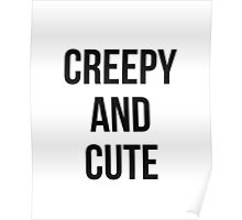 Creepy and cute! Poster