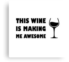 Wine is Making Me Awesome Canvas Print