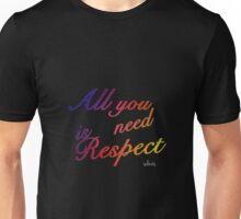 All You Need is Respect 11-28-16 Unisex T-Shirt