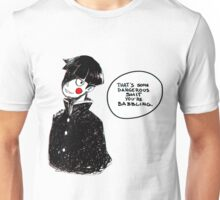 That's some dangerous s**t you're babbling Unisex T-Shirt