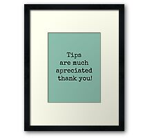 Tips are much appreciated thank you! Framed Print