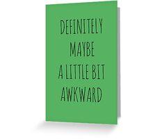 DEFINITELY, MAYBE, A LITTLE BIT AWKWARD Greeting Card