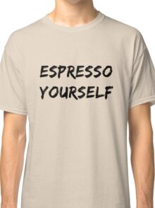 Espresso Yourself Classic T-Shirt