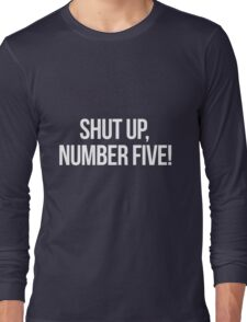Shut up, Number Five!-- White Long Sleeve T-Shirt