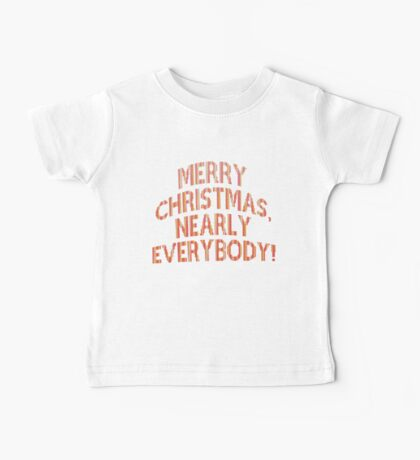 Merry Christmas, nearly everybody! Baby Tee