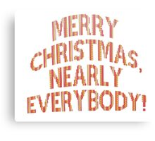 Merry Christmas, nearly everybody! Canvas Print