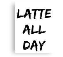 Latte all day Canvas Print